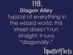 """Harry Potter Facts #119: Typical of everything in the wizarding world, this street doesn't run straight; it runs """"diagonally."""""""