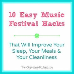 10 Music Festival & Camping Hacks That Will Improve Your Sleep, Your Meals & Your Cleanliness | The-Organizing-Boutique.com