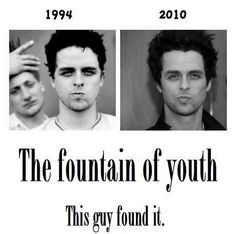The fact that Billie Joe is almost the same age as my dad. And Billie Joe still looks the same really says something.