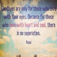 """""""Despedidas são apenas para aqueles que amam com os olhos. Porque para quem ama com o coração e alma não existe tal coisa como a separação.""""   Rumi  #now #nowmaste #namaste"""