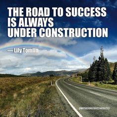 The road to success is always under construction  Lily Tomlin