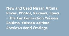 New and Used Nissan Altima: Prices, Photos, Reviews, Specs – The Car Connection #nissan #altima, #nissan #altima #reviews #and #ratings http://raleigh.remmont.com/new-and-used-nissan-altima-prices-photos-reviews-specs-the-car-connection-nissan-altima-nissan-altima-reviews-and-ratings/  # Nissan Altima The Nissan Altima is a four-door sedan—a mid-size family vehicle that sits in one of the most competitive new-car niches. Sold in base, S, SV, SL, and SR trim levels, the Altima is a rival for…