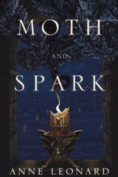 Moth and Spark (A Novel) by Anne Leonard (Feb. 20, 2014) Viking Adult #fantasy #magic #romance