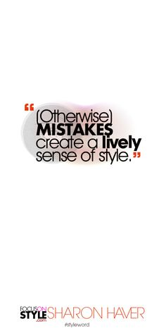 (Otherwise) mistakes create a lively sense of style. Subscribe to the daily #styleword here: http://www.focusonstyle.com/styleword/ #quotes #styletips