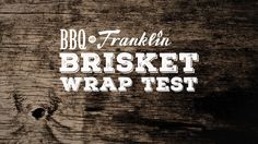 BBQ with Franklin: Brisket Wrap Test | He does a foil-wrapped, butcher-paper-wrapped and a no wrap (naked) brisket ...