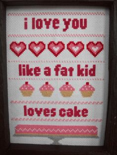 """I love you like a fat kid loves cake"" cross stitch pattern. Free ($0)."