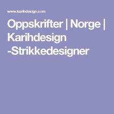 Oppskrifter   Norge   Karihdesign -Strikkedesigner