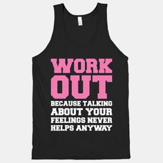 I hate catchy workout shirts, but this is basically my mantra. I talk to myself while I work out because that's all I really want to know anyway... what I think