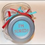 """I'm Bored! Jar filled with ideas on how to keep the kids busy.  Anyone who says, """"I'm bored!"""", has to pull a slip from the jar and do what it says."""