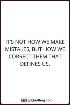 mistake quotes It's not how we make mistakes, but how we correct them that defines us.