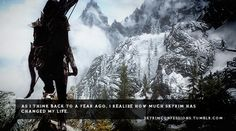 """skyrimconfessions:  """"As I think back to a year ago, I realize how much Skyrim has changed my life."""" http://skyrimconfessions.tumblr.com/ Ima..."""