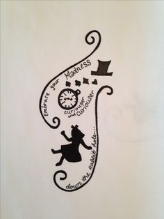 """""""Embrace Your Madness"""" Alice in Wonderland tattoo design (contact me if you'd like to use)                                                                                                                                                                                 Más"""