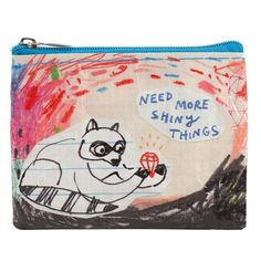 """NEED MORE SHINY THINGS"" COIN PURSE - If, on one of my weekly walks into scary, dark caves, I happened upon a cute little raccoon holding a bright diamond and chanting ""Need More Shiny Things"" I would jump back out of that cave and go get that raccoon some shiny things. Wouldn't you? Art by Souther Salazar. Crafted from 95% post-consumer recycled material. 3""h x 4""w www.cubiclelife.com"