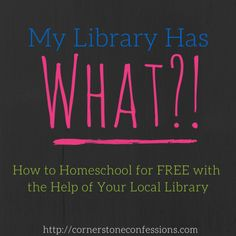 My Library Has What?! How to Homeschool for FREE with the Help of Your Local Library #homeschool #onlineeducation