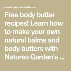 Free body butter recipes! Learn how to make your own natural balms and body butters with Natures Garden's free body balm and body butter recipes.