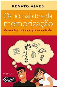 Os 10 hábitos da memorização: Desenvolva uma memória de elefante - Renato Alves…