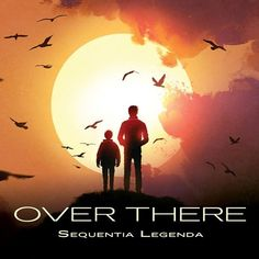 OVER THERE by Sequentia Legenda