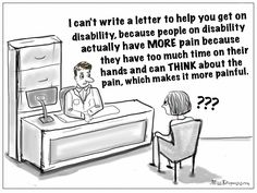 Doctor tells me that people on disability have more pain and so he can't write me a disability letter