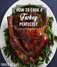 How to Cook a Turkey Perfectly - The secret recipe for a delicious turkey at pioneersettler.com