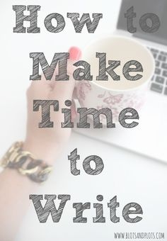 How to Make Time to Write | Blots & Plots