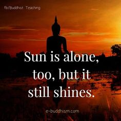 Sun is alone too, but it still shines