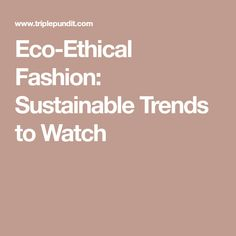 Eco-Ethical Fashion: Sustainable Trends to Watch