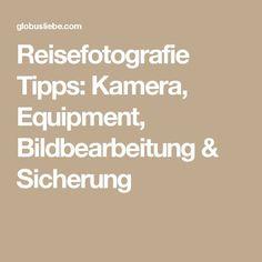 Reisefotografie Tipps: Kamera, Equipment, Bildbearbeitung & Sicherung
