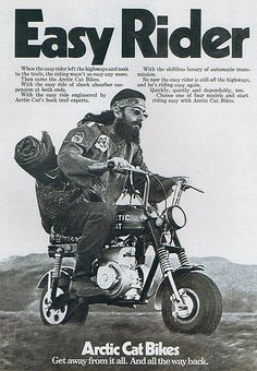 Easy Rider - Arctic Cat Bikes - like the end line too. Easy Rider, Motorcycle Posters, Motorcycle Art, Classic Motorcycle, Mini Bike, Cool Motorcycles, Vintage Motorcycles, Vintage Advertisements, Vintage Ads