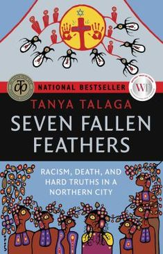 Seven fallen feathers: Racism, death, and hard truths in a northern city. (2017). by Tanya Talaga