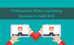 High quality Captioning Services in Delhi India UAE by certified captioners for accurate Captioning Services in languages at low cost.