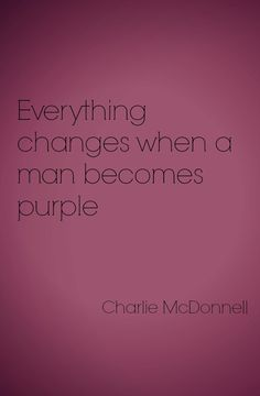 """""""Everything changes when a man becomes #purple"""" - Charlie McDonnell - http://spartasoaps.com/"""