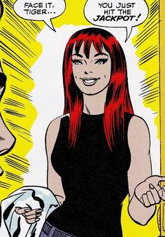 """""""Face it tiger ... you just hit the jackpot!"""" - Mary Jane"""