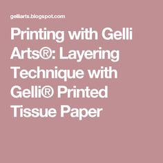 Printing with Gelli Arts®: Layering Technique with Gelli® Printed Tissue Paper