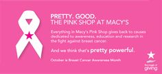 Pretty, Good, The Pink Shop at Macy's, Everything in Macy's Pink Shop gives back to causes dedicated to awareness, education and research in...