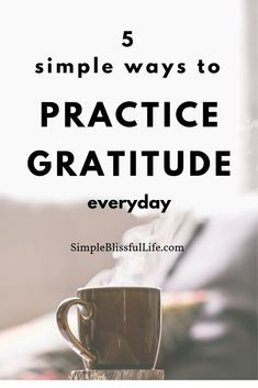 5 ways to practice gratitude every day - Simple Blissful Life