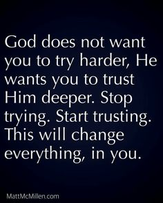 God Does Not Want You To Try Harder, He Wants You To Trust Him Deeper life quotes quotes quote god god quotes life quotes and sayings Trust God Religious Quotes, Spiritual Quotes, Spiritual Encouragement, Encouragement Quotes For Men, Spiritual Awakening, Bible Quotes, Me Quotes, More To Life Quotes, Gods Plan Quotes