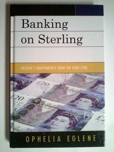 Banking on Sterling : Britain's Independence from the Euro Zone by Ophelia Eglene Hardcover) for sale online Hard To Find Books, Euro, Britain