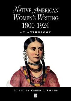 Native American Women's Writing: An Anthology c. 1800 - 1924 by Karen L. Kilcup,     http://www.amazon.com/dp/0631205187/ref=cm_sw_r_pi_dp_UpHwsb1JYFB6R