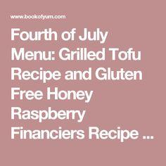 Fourth of July Menu: Grilled Tofu Recipe and Gluten Free Honey Raspberry Financiers Recipe | Book of Yum