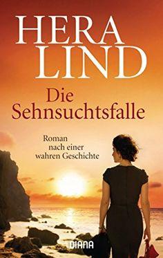 Die Sehnsuchtsfalle: Roman nach einer wahren Geschichte (8) von [Lind, Hera]