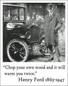 Henry Ford's Advice - Chop that wood !