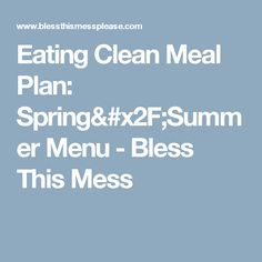 Eating Clean Meal Plan: Spring/Summer Menu - Bless This Mess