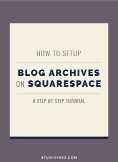 STUDIO 1862 || How to Setup Blog Archives on Squarespace || archive, organization, step by step, tutorial, how to, learn, directions, easy to do, create an archive, blogs, blogging, blogger, organize, automatically updates, automate, archive page, squarespace, drag and drop, website builder, squarespace circle member, expert, learn how Making Your Own Website, Create Your Website, Website Design, Web Design Tips, Entrepreneur Website, Business Website Templates, Blogging For Beginners, Blog Tips, Wordpress