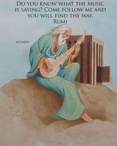 Do you know what the music is saying? Come follow me and you will find the way. - Rumi, poet and Persian scholar, sufi mystic. #quotes #music #way #follow