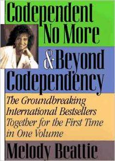 Codependent No More & Beyond Codependency Hardcover   by Melody Beattie   Read here http://www.amazon.com/Codependent-No-More-Beyond-Codependency/dp/1567312187/ref=pd_sim_b_64?ie=UTF8&refRID=054MTMZXM3N9K29YJ5DK