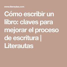 Cómo escribir un libro: claves para mejorar el proceso de escritura   Literautas Novels, Ideas, Writing Process, Writers, Libros, Thoughts, Fiction, Romance Novels