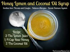 Honey and Lemon Cough Syrup with Coconut Oil<<<Mix these three ingredients together and you have yourself a super immune boosting syrup that will help alleviate coughs and sore throats!