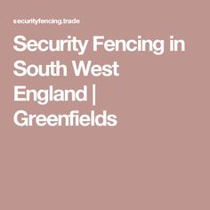 Security Fencing in South West England | Greenfields