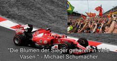 """""""Die Blumen der Sieger gehören in viele Vasen"""", sagte der 7-malige Weltmeister Michael Schumacher."""