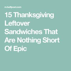 15 Thanksgiving Leftover Sandwiches That Are Nothing Short Of Epic